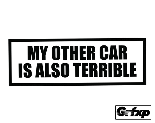 My Other Car is Also Terrible Printed Sticker
