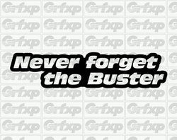 Never forget the Buster Sticker