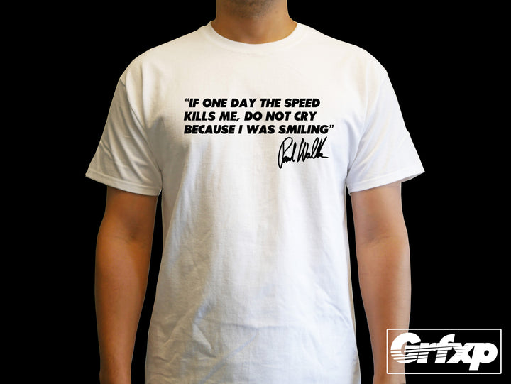 Paul Walker Quote T-Shirt