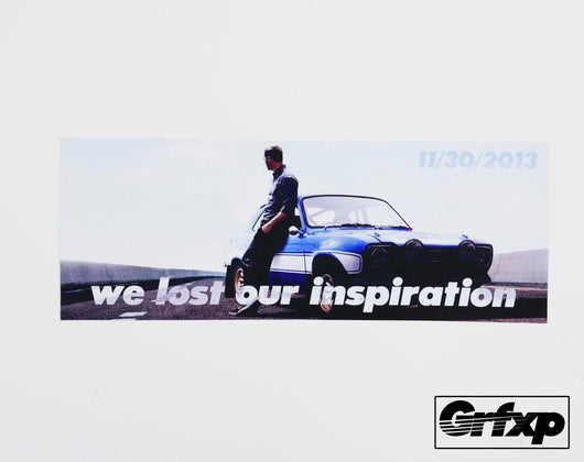 Paul Walker - We lost our inspiration (Donation) Printed Sticker