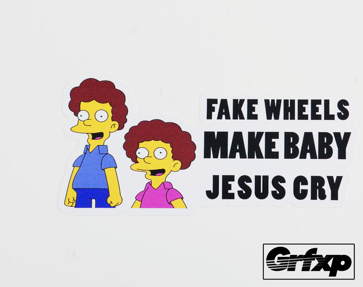 Fake Wheels Make Baby Jesus Cry Printed Sticker
