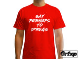 Say Perhaps to Drugs T-Shirt