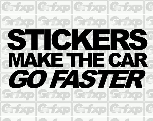 Stickers Make the Car Go Faster Decal