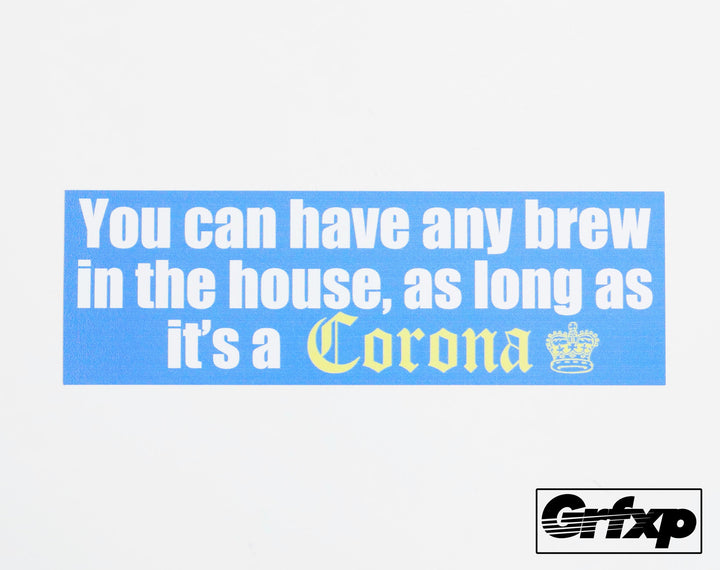 You Can Have Any Brew... as Long as it's a Corona Printed Sticker
