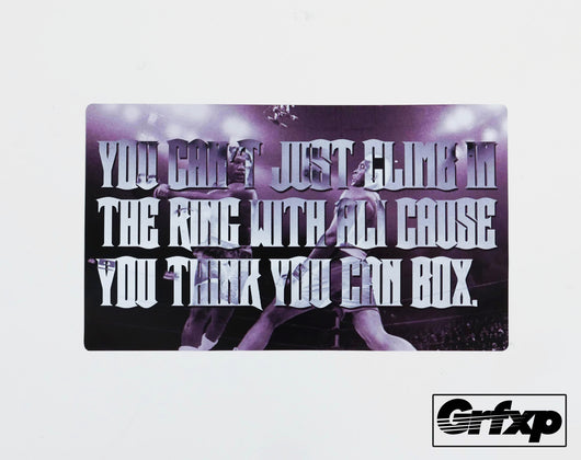 Can't Just Climb In the Ring With Ali Printed Sticker
