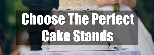 choose the perfect cake stands