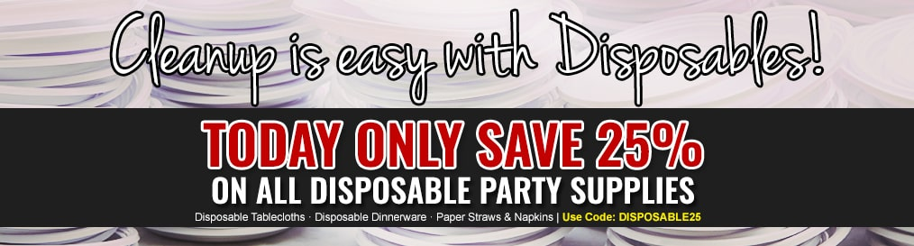 Cleanup is easy with Disposables - Save 25% on all Disposable party products. Use Code: Disposable25