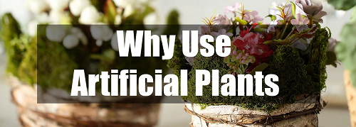 why use artificial plants