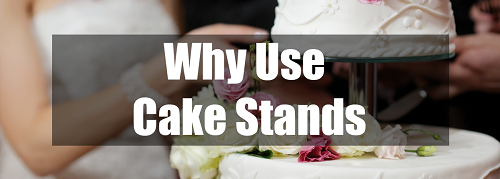 why use cake stands