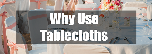why use tablecloths