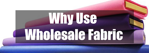 why use wholesale fabric