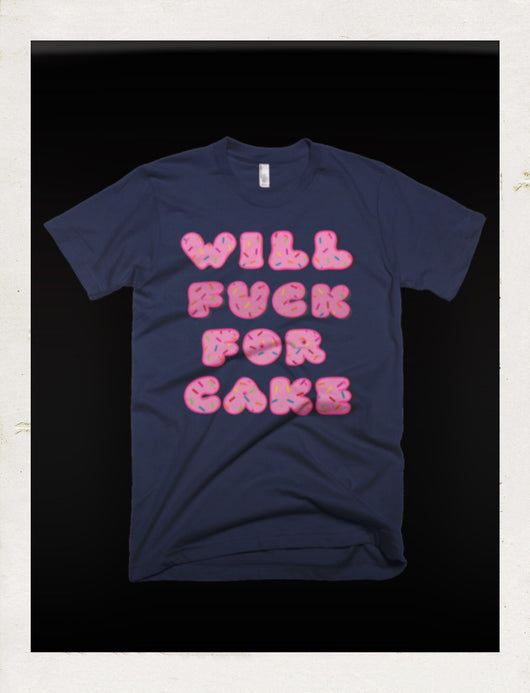 WILL FUCK FOR CAKE T-shirt.