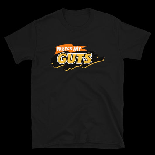 WRECK MY GUTS T-shirt.