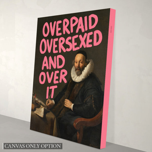 Overpaid, Oversexed and Over It - Canvas Print