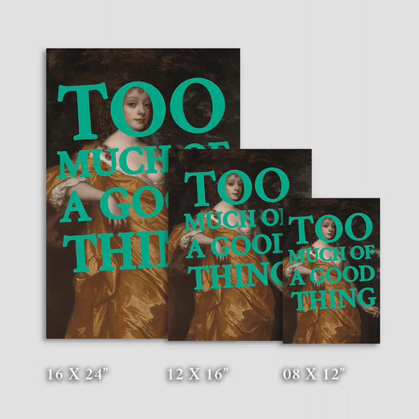Too Much of a Good Thing - Fine Art Print on Paper