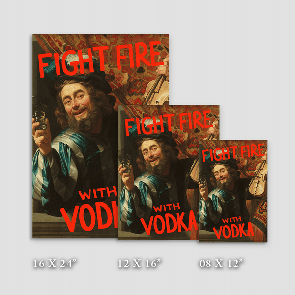 Fight Fire with Vodka - Fine Art Print on Paper
