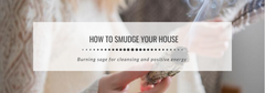 How to smudge your house - Burning sage for cleansing and positive energy
