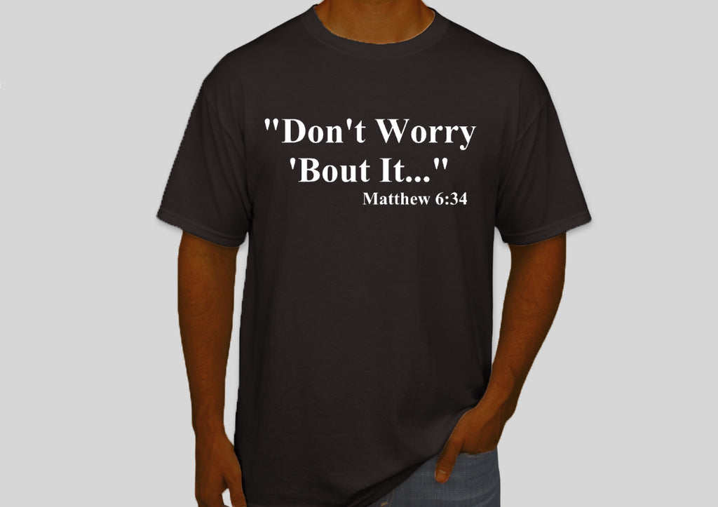 Don't Worry 'Bout It Tshirt | Black with White Lettering