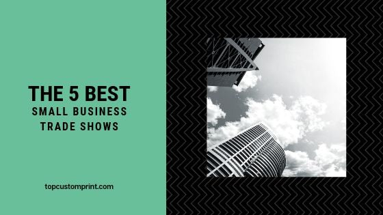 The 5 Best Small Business Trade Shows for 2019 – Top Custom Print