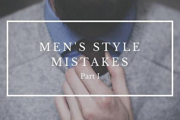 MEN'S STYLE MISTAKES PART I