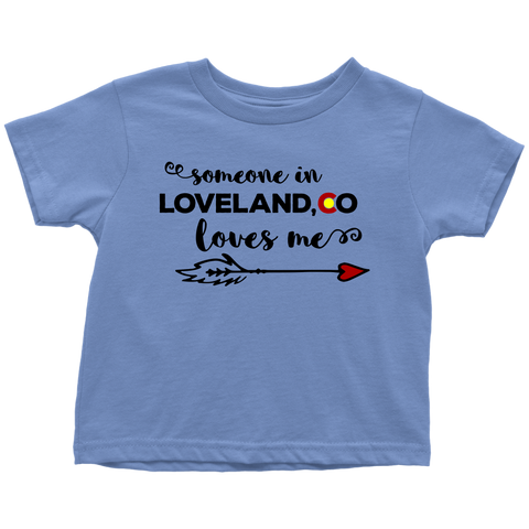 Someone in Loveland, CO Loves Me Toddler T-shirt