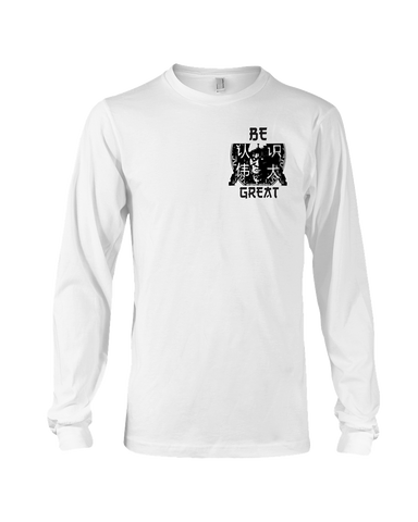 Long  Sleeve Be Great T