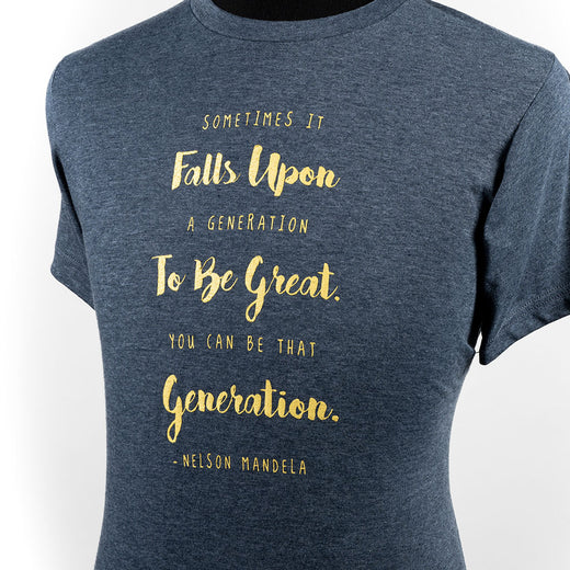 "navy shirt with the text ""Sometimes it falls upon a generation to be great. You can be that generation. – Nelson Mandela"""