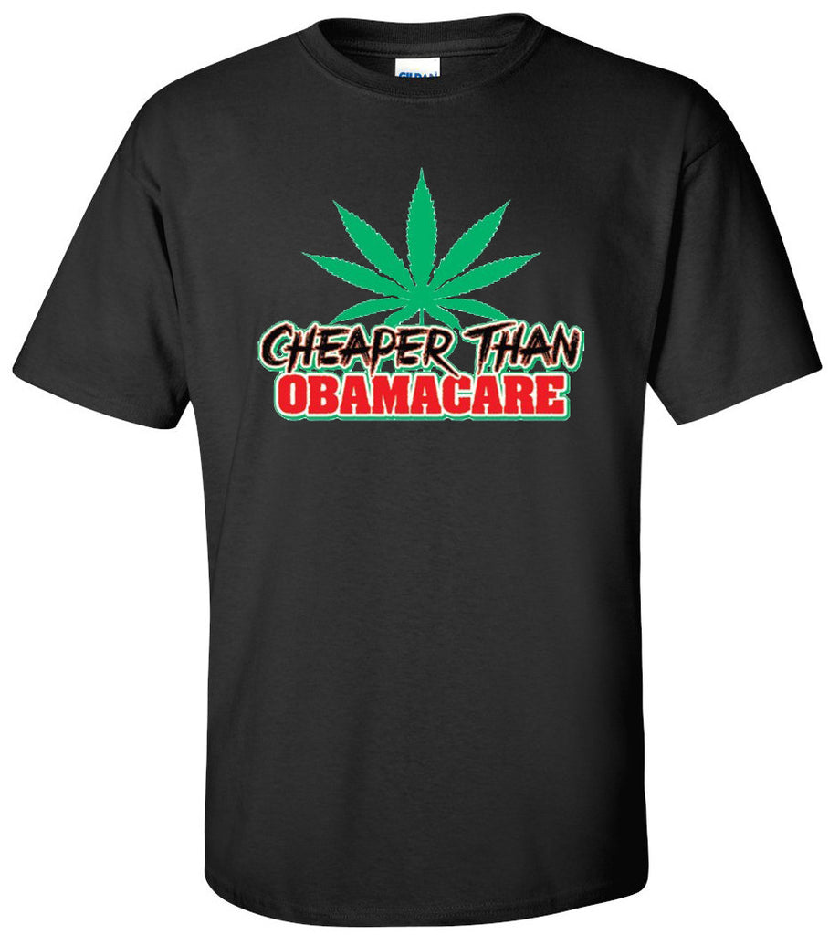 Cheaper Than Obamacare. Cannabis Leaf T-shirt
