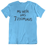 My Week Has 7 Zoomdays T-shirt by Egoteest