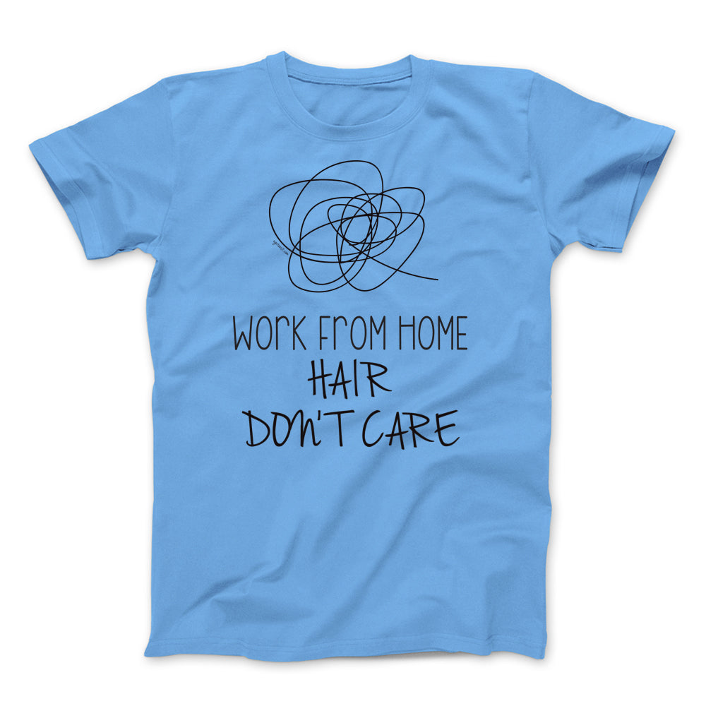 Work From Home, Hair Don't Care. Self Isolation T-shirt