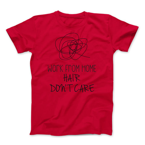 Work From Home Hair Don't Care T-shirt by Egoteest