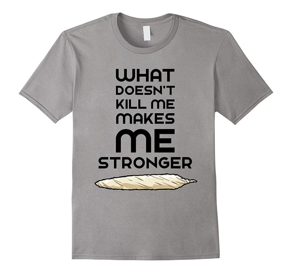 Egoteest: What Doesn't Kill Me Makes Me Stronger Weed Smoker T-shirt, Blunt, Kush, Pot, Swag 420 Tee
