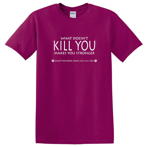 Egoteest: What Doesn't Kill You Makes You Stronger. Except for Bears, Bears Will Kill You. Funny Sayings T-shirt