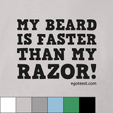 Egoteest: My Beard Is Faster Than My Razor! Men's T-shirt