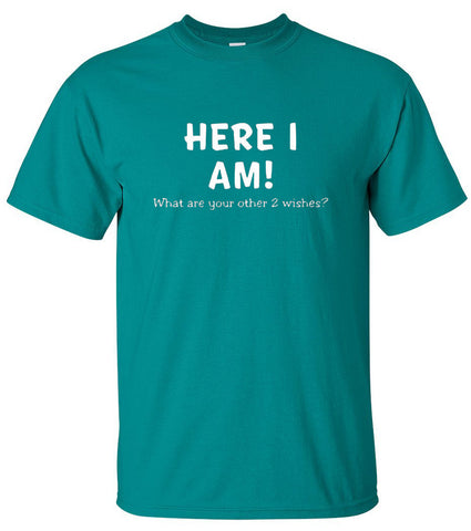 Egoteest: Here I am! What are your other 2 wishes? T-shirt