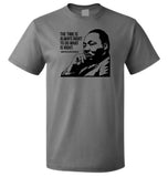 Martin Luther King Jr. The time is always right. Quote T-shirt