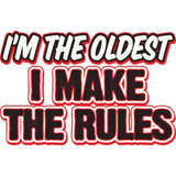 I'm the Oldest I Make the Rules