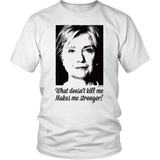 Egoteest: Hillary Clinton What Doesn't Kill Me Makes Me Stronger! T-shirt