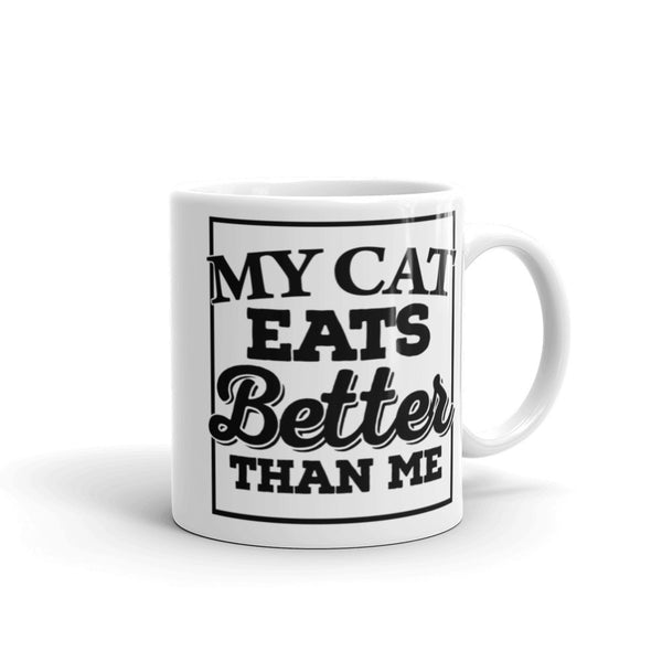 "Truthful Cat Mug. ""My Cat Eats Better Than Me"" 11oz White Mug."