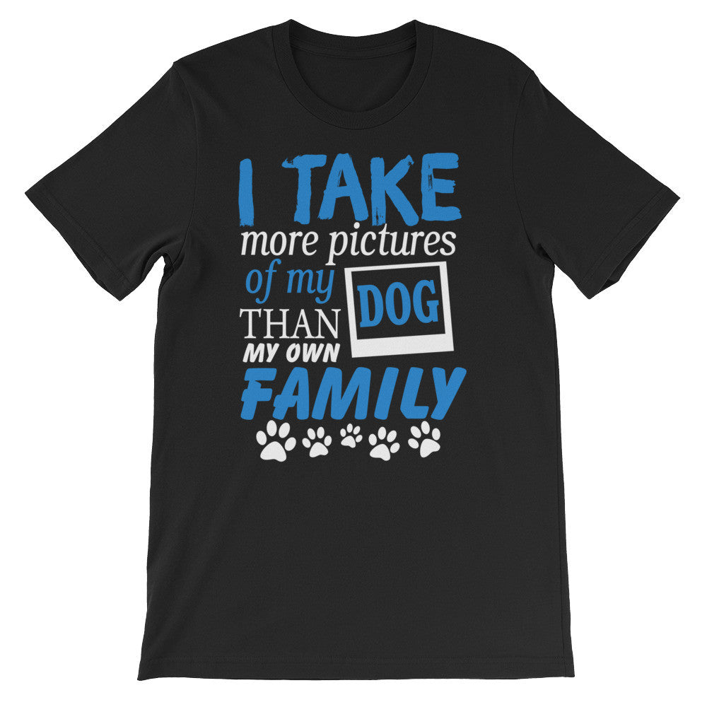 """I Take More Pictures of my Dog"" Hilarious and True Unisex short sleeve t-shirt"