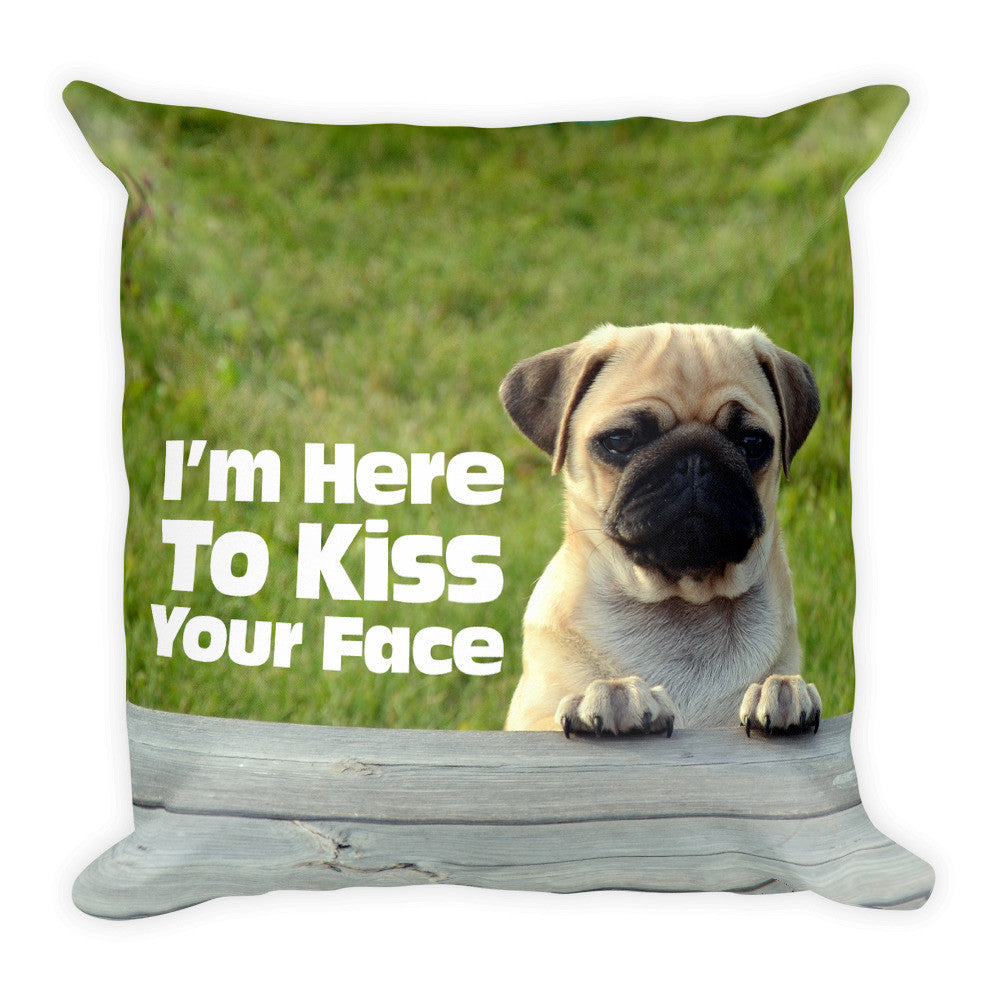 """I'm Here to Kiss Your Face"" Adorable Pug Pillow - $22.95"
