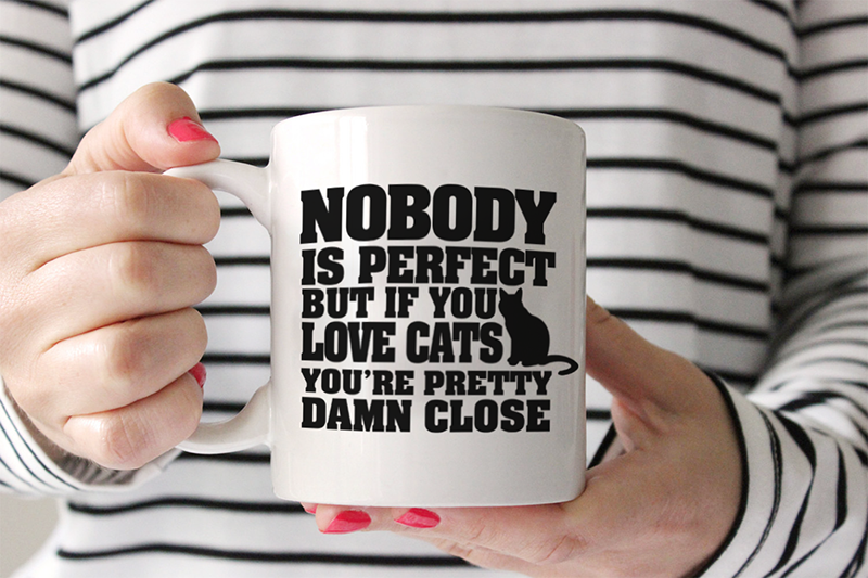 "Cat Mug! ""Nobody is Perfect but if you Love Cats You're Pretty Damn Close."" 11oz White Mug."