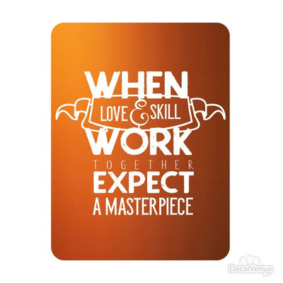 When Love & Skill Work Together Expect A Masterpiece Quote Decal | Quotes, Phrases & Sayings | DecalVenue.com