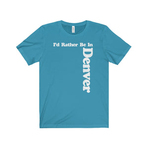 I'd Rather Be In Denver T-Shirt