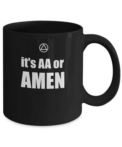 It's AA or AMEN - 12 Step Recovery Slogan Black 11oz Mug-12 Step Tees