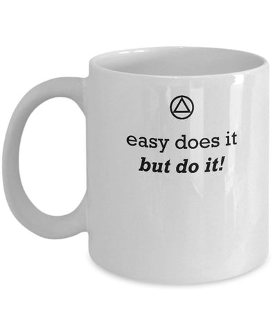 Easy Does It, But Do It! - 12 Step AA Slogan Coffee Mug