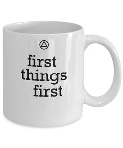 First Things First - 12 Step AA Slogan White 11oz Mug-12 Step Tees