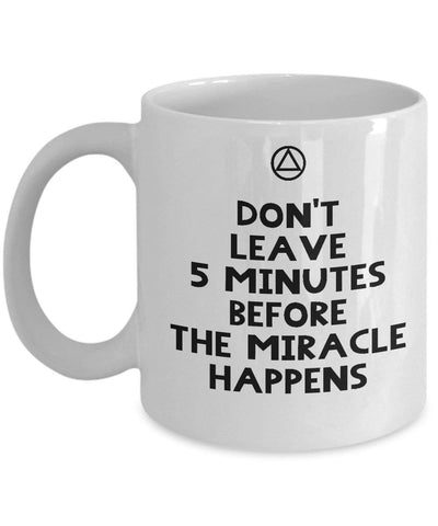 Don't Leave 5 Minutes Before The Miracle - AA Slogan Coffee Mug