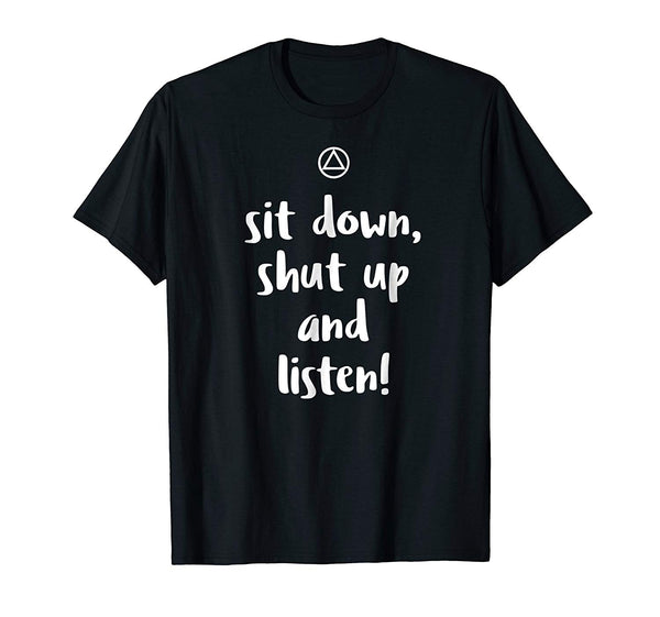 Sit Down, Shut Up And Listen! - 12steptees.com