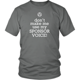 Don't Make Me Use My Sponsor Voice! - 12steptees